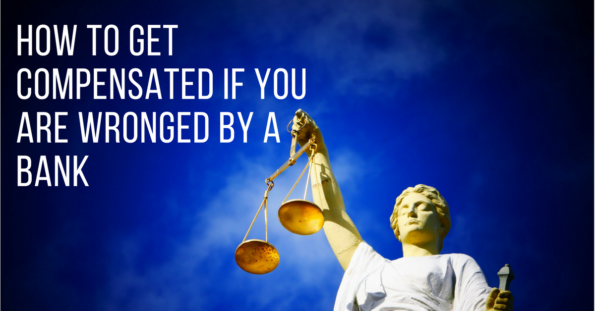 How to get compensated if you are wronged by a bank