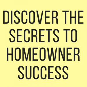Discover the secrets to homeowner success