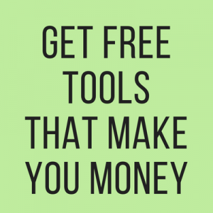 Get free tools that make you money