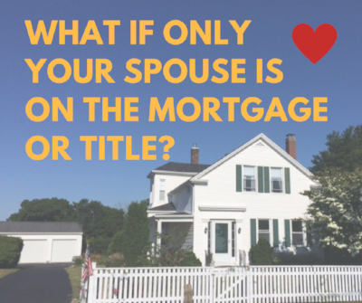 What if only your spouse is on the mortgage or title