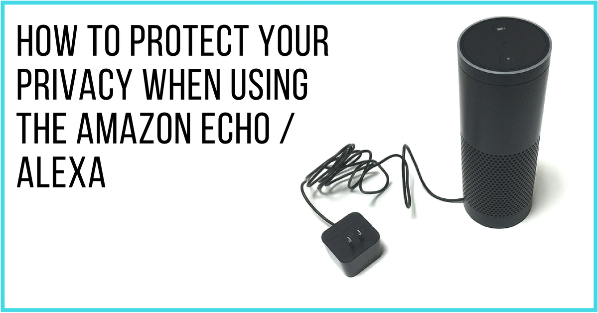 How to protect your privacy with amazon echo