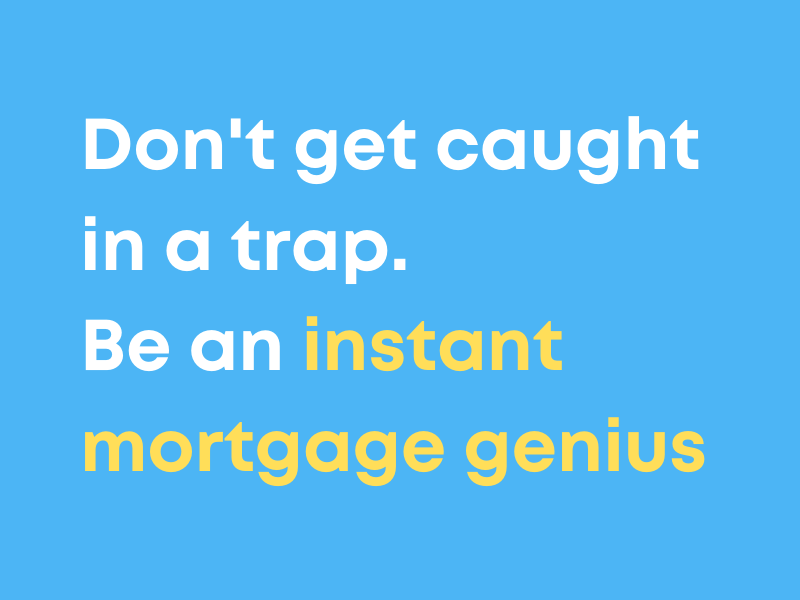 Instant mortgage genius