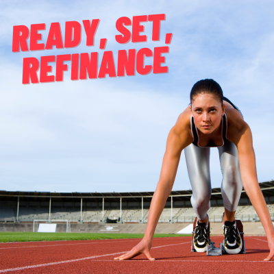 Ready, Set, Refinance