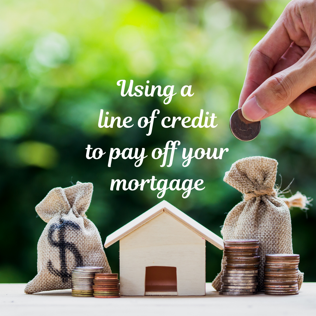 Using a line of credit to pay off your mortgage